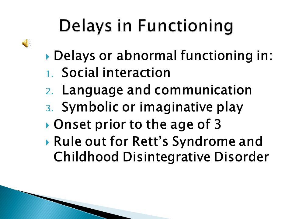 Delays in Functioning Delays or abnormal functioning in: