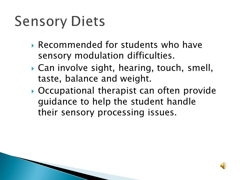 Sensory Diets Recommended for students who have sensory modulation difficulties.