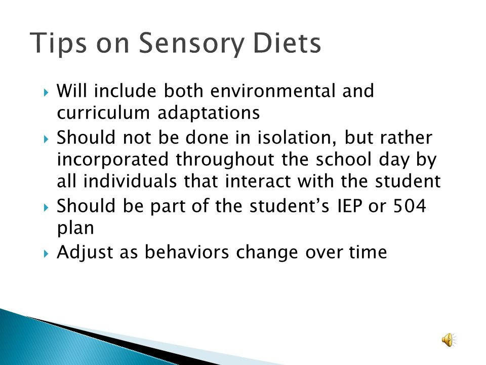 Tips on Sensory Diets Will include both environmental and curriculum adaptations.