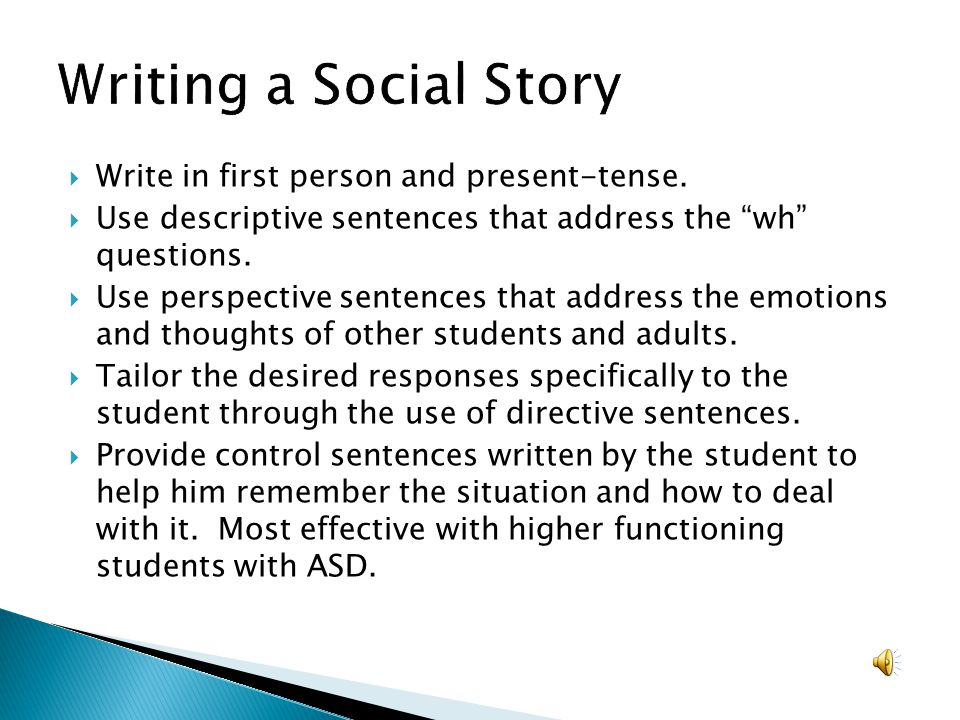 Writing a Social Story Write in first person and present-tense.