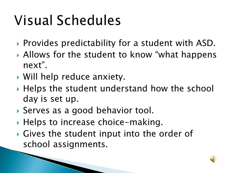 Visual Schedules Provides predictability for a student with ASD.