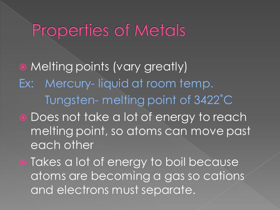 Properties of Metals Melting points (vary greatly)