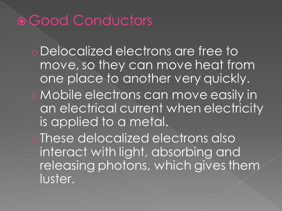 Good Conductors Delocalized electrons are free to move, so they can move heat from one place to another very quickly.