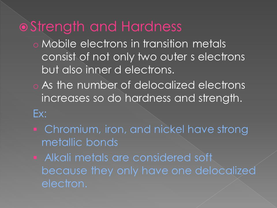 Strength and Hardness Mobile electrons in transition metals consist of not only two outer s electrons but also inner d electrons.