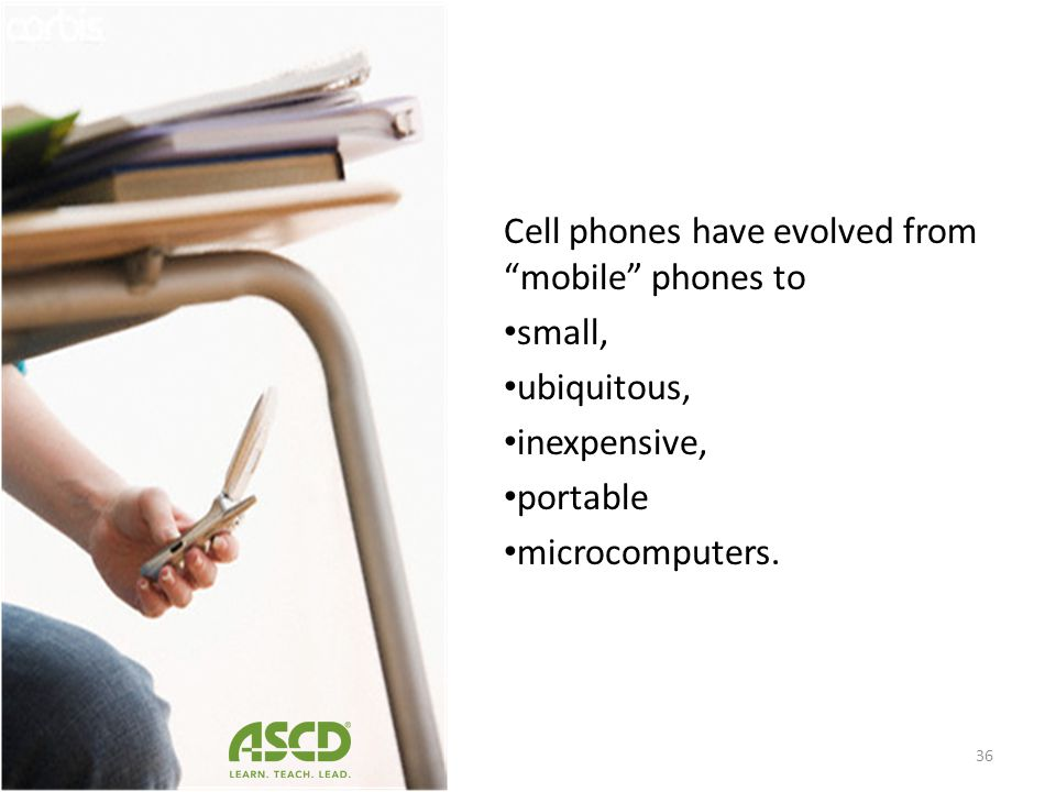 Cell phones have evolved from mobile phones to small, inexpensive,