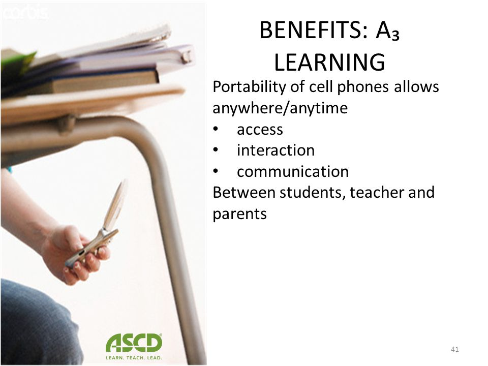 BENEFITS: A₃ LEARNING Portability of cell phones allows anywhere/anytime. access. interaction. communication.