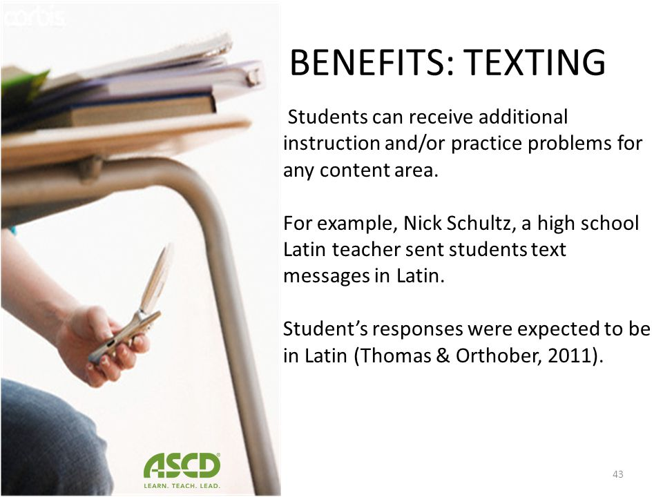 BENEFITS: TEXTING Students can receive additional instruction and/or practice problems for any content area.