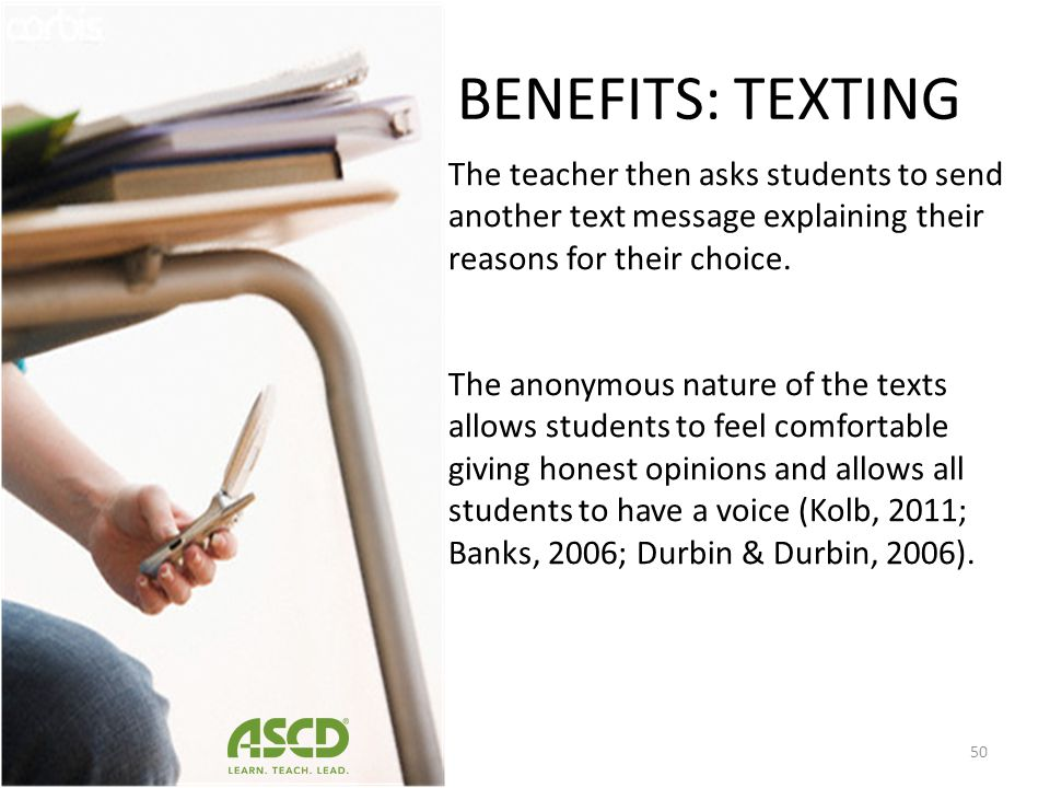 BENEFITS: TEXTING The teacher then asks students to send another text message explaining their reasons for their choice.