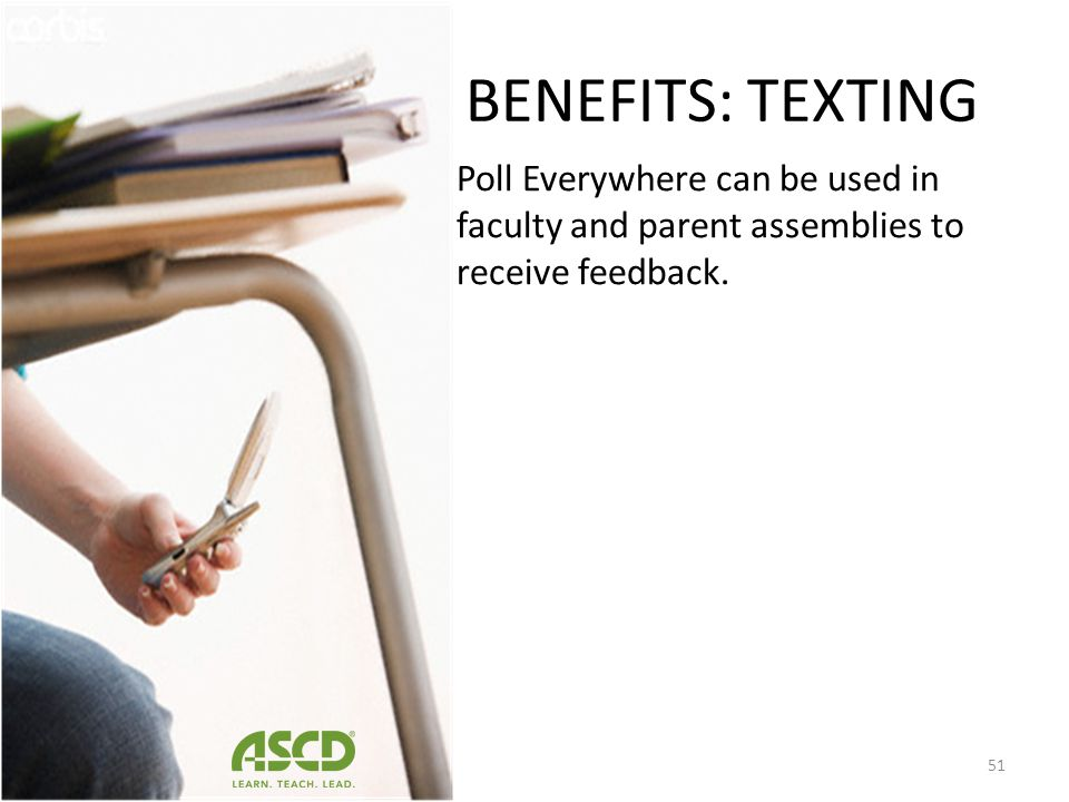 BENEFITS: TEXTING Poll Everywhere can be used in faculty and parent assemblies to receive feedback.
