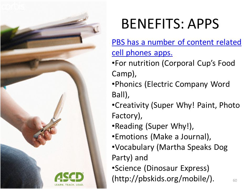 BENEFITS: APPS PBS has a number of content related cell phones apps.