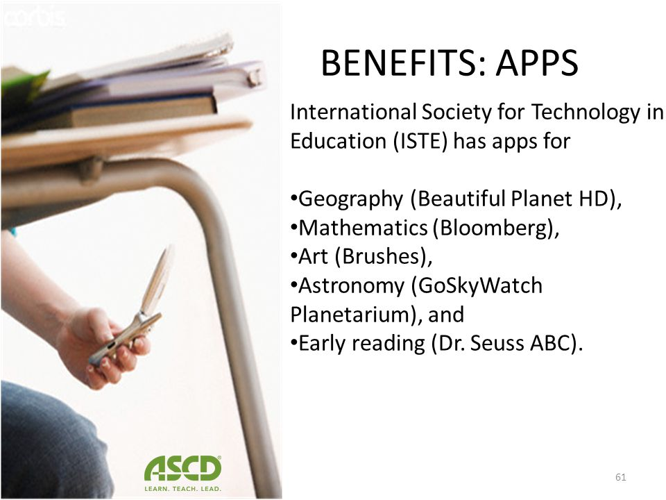 BENEFITS: APPS International Society for Technology in Education (ISTE) has apps for. Geography (Beautiful Planet HD),