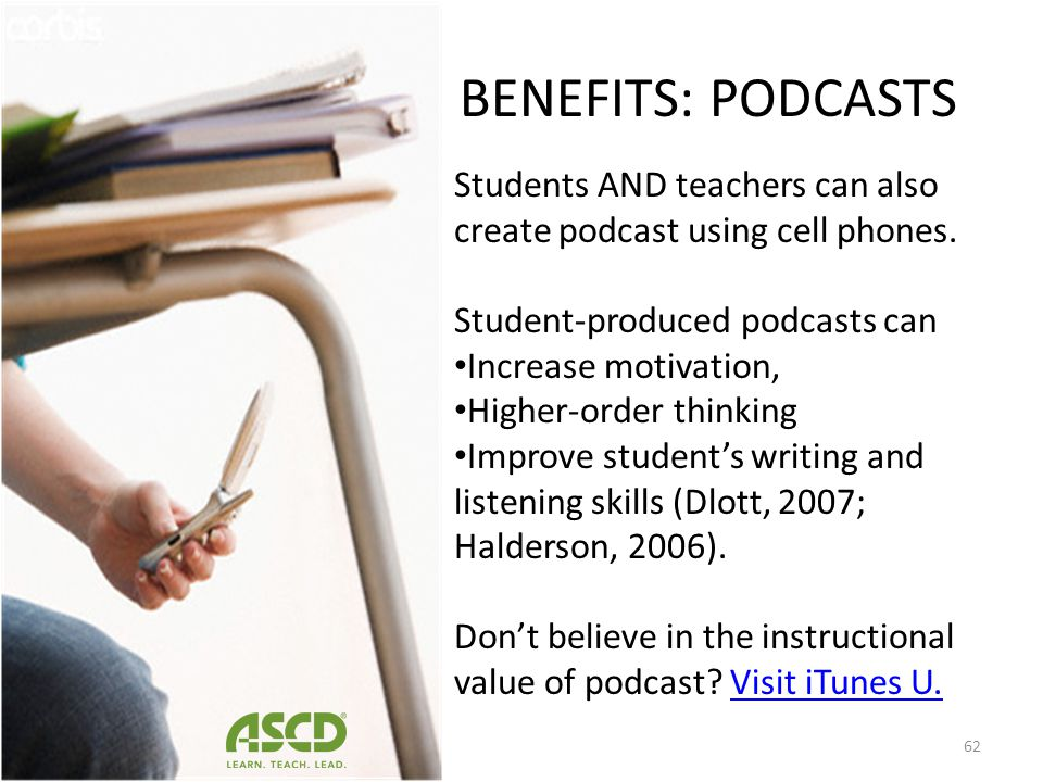 BENEFITS: PODCASTS Students AND teachers can also create podcast using cell phones. Student-produced podcasts can.