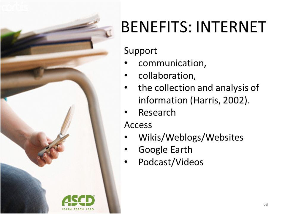 BENEFITS: INTERNET Support communication, collaboration,