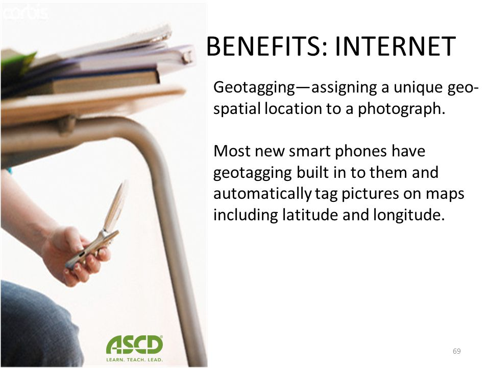 BENEFITS: INTERNET Geotagging—assigning a unique geo-spatial location to a photograph.
