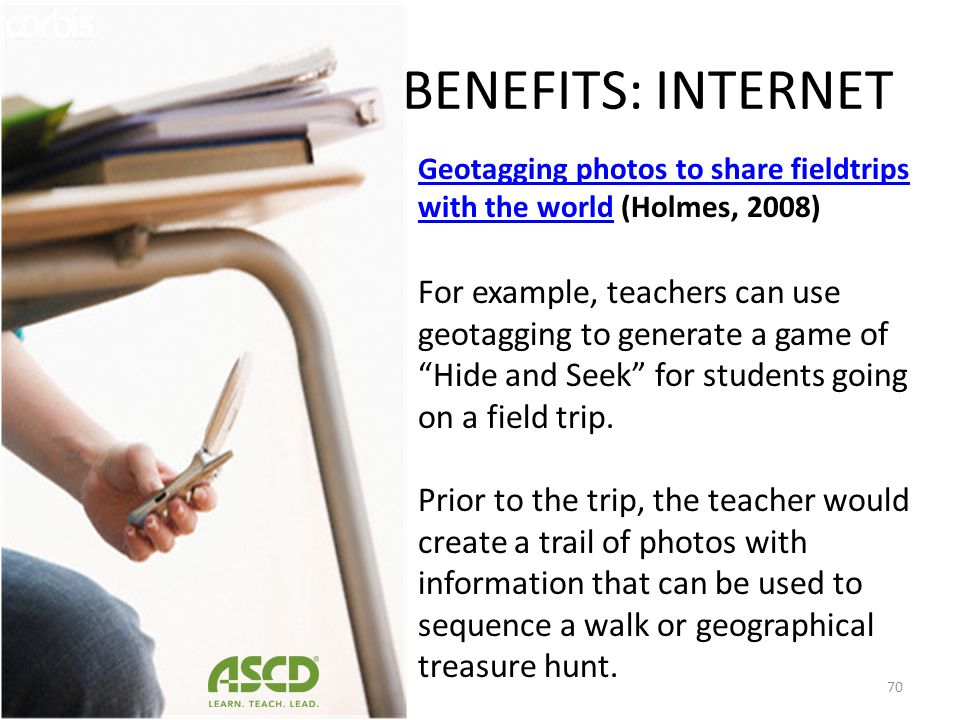 BENEFITS: INTERNET Geotagging photos to share fieldtrips with the world (Holmes, 2008)