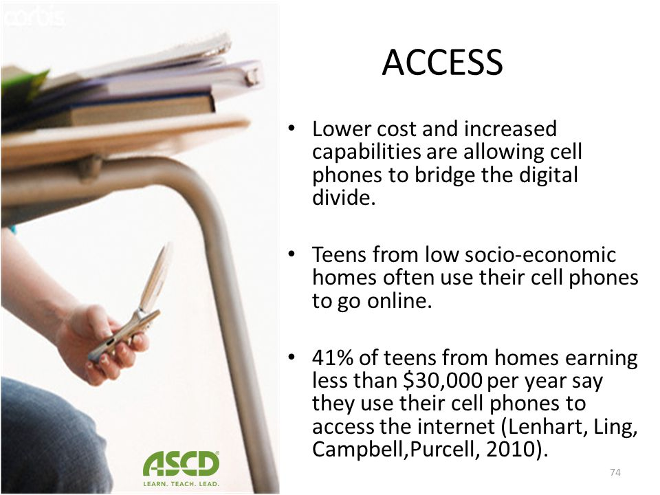 ACCESS Lower cost and increased capabilities are allowing cell phones to bridge the digital divide.