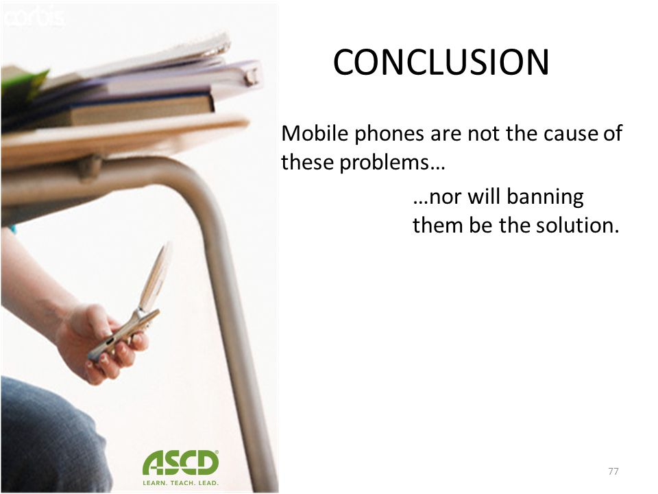 CONCLUSION Mobile phones are not the cause of these problems… …nor will banning them be the solution.