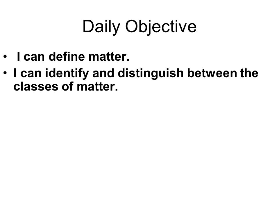 Daily Objective I can define matter.
