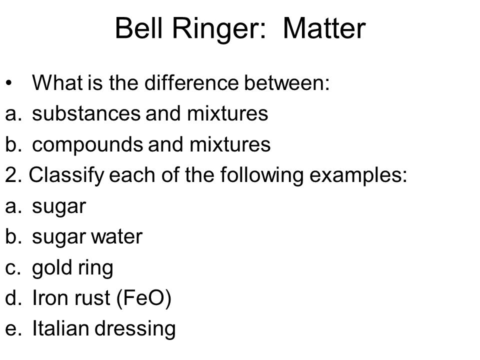 Bell Ringer: Matter What is the difference between: