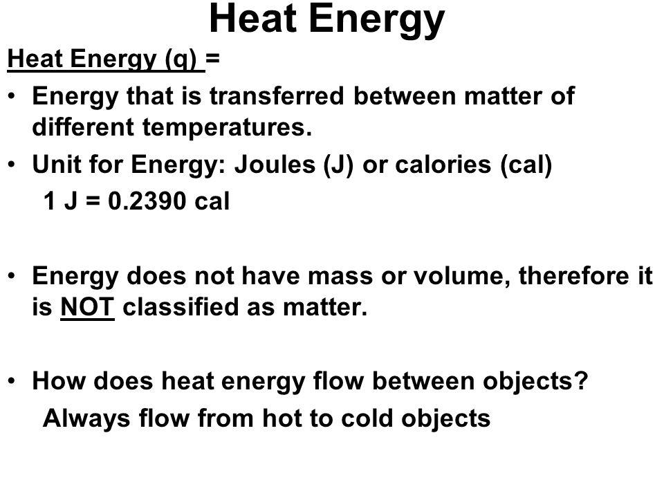 Heat Energy Heat Energy (q) =