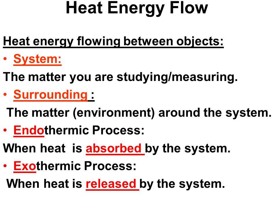Heat Energy Flow Heat energy flowing between objects: System: