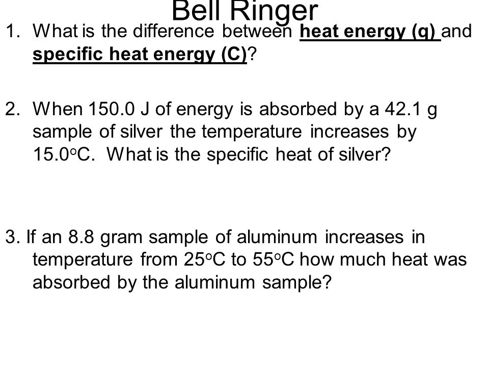 Bell Ringer What is the difference between heat energy (q) and specific heat energy (C)
