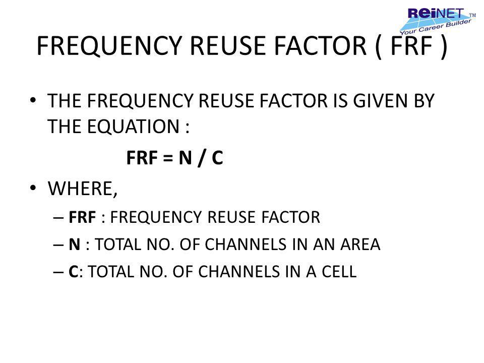FREQUENCY REUSE FACTOR ( FRF )
