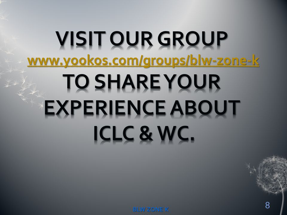 VISIT OUR GROUP www.yookos.com/groups/blw-zone-k TO SHARE YOUR