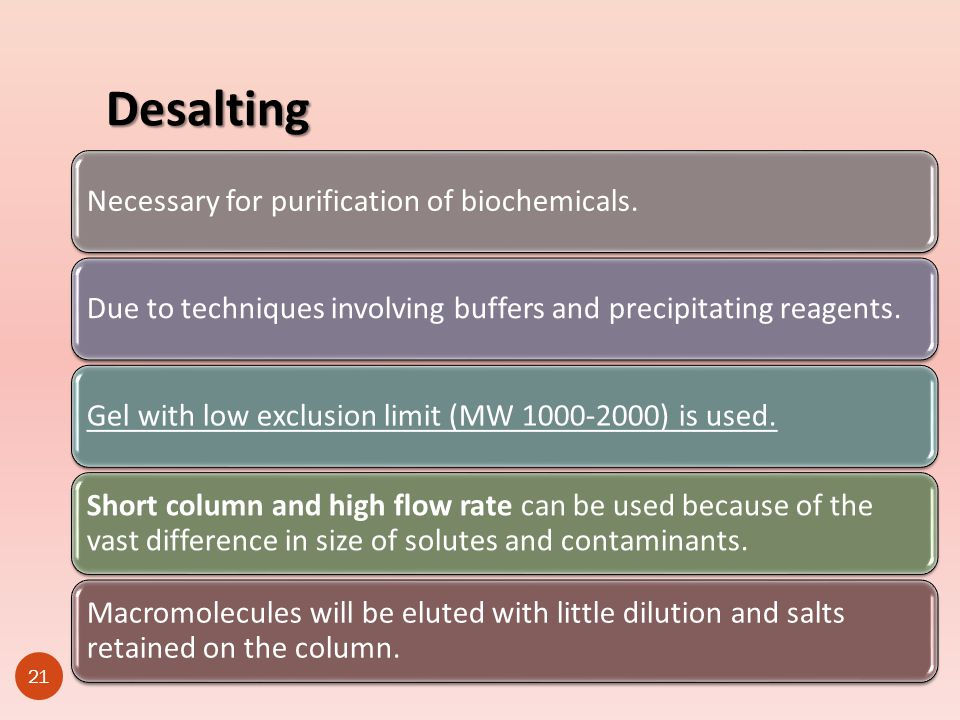 Desalting Necessary for purification of biochemicals.