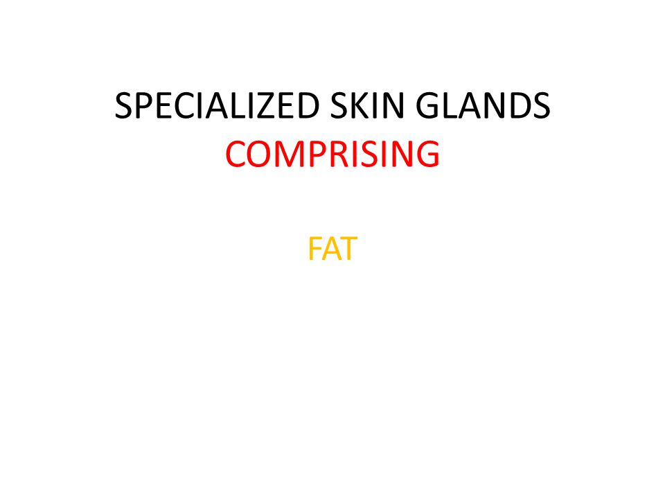 SPECIALIZED SKIN GLANDS COMPRISING