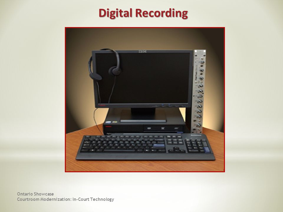 Digital Recording Ontario Showcase Courtroom Modernization: In-Court Technology.