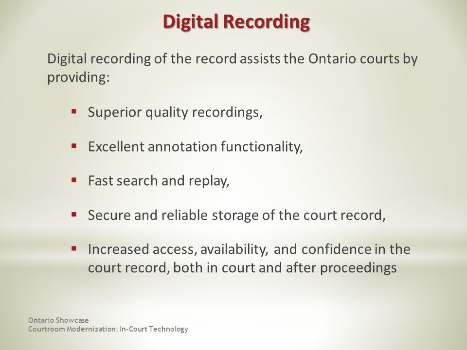 Digital Recording Digital recording of the record assists the Ontario courts by providing: Superior quality recordings,