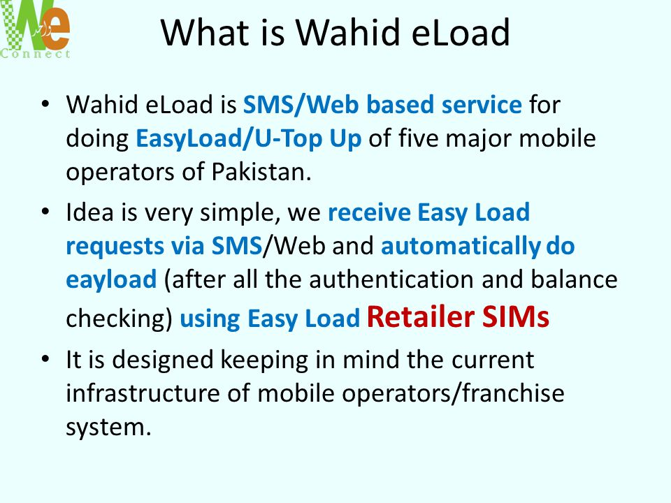 What is Wahid eLoad Wahid eLoad is SMS/Web based service for doing EasyLoad/U-Top Up of five major mobile operators of Pakistan.