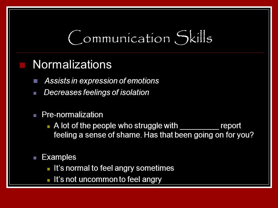 Communication Skills Normalizations Assists in expression of emotions