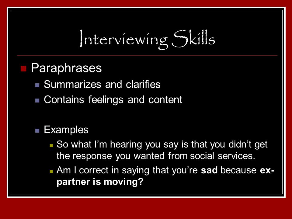 Interviewing Skills Paraphrases Summarizes and clarifies