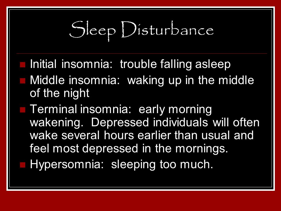 Sleep Disturbance Initial insomnia: trouble falling asleep