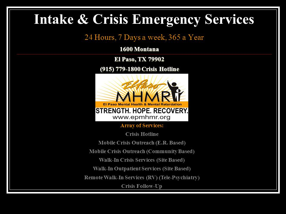 Intake & Crisis Emergency Services 24 Hours, 7 Days a week, 365 a Year