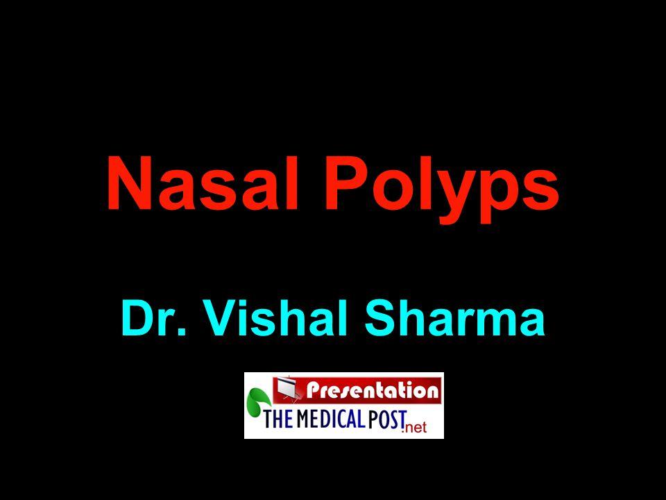 Nasal Polyps Dr. Vishal Sharma