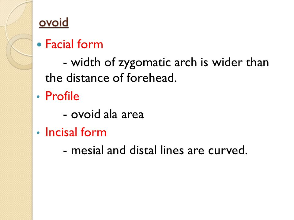 ovoid Facial form. - width of zygomatic arch is wider than the distance of forehead. Profile. - ovoid ala area.