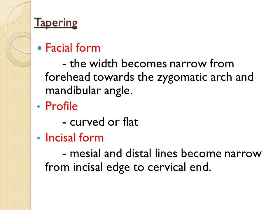 Tapering Facial form. - the width becomes narrow from forehead towards the zygomatic arch and mandibular angle.