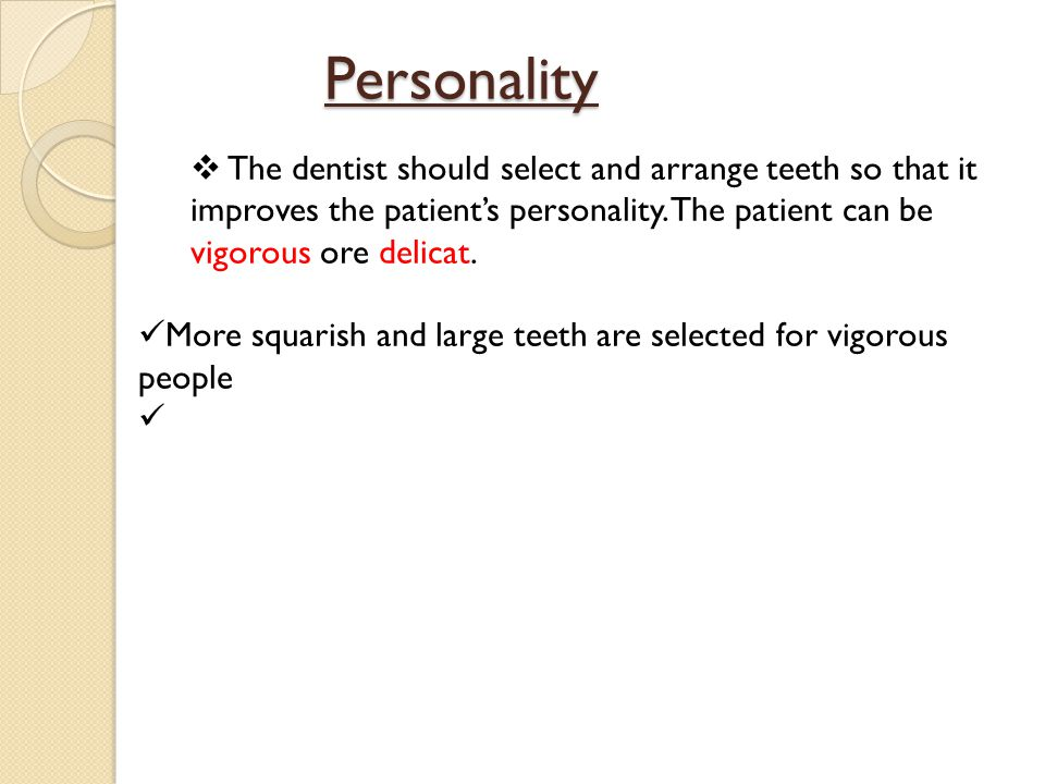 Personality The dentist should select and arrange teeth so that it improves the patient's personality. The patient can be vigorous ore delicat.
