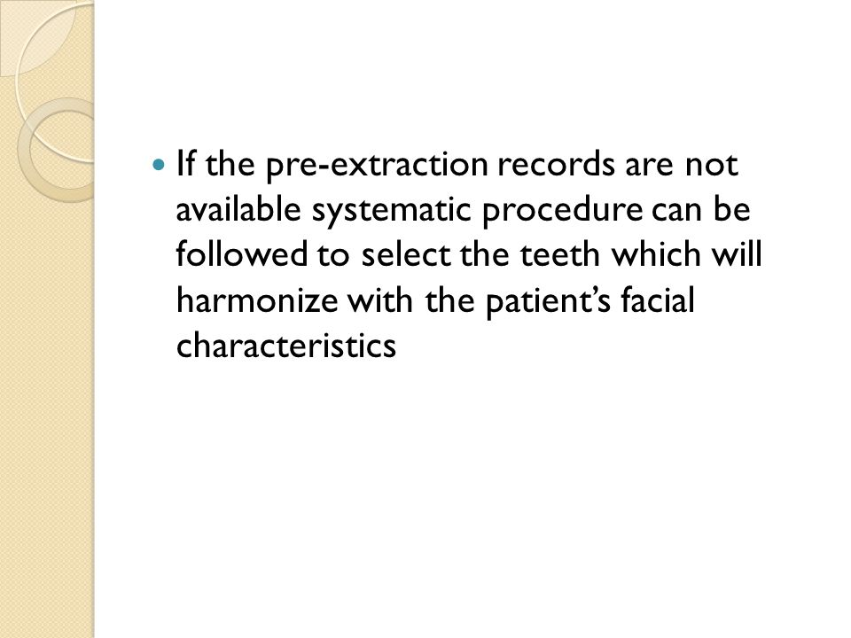 If the pre-extraction records are not available systematic procedure can be followed to select the teeth which will harmonize with the patient's facial characteristics
