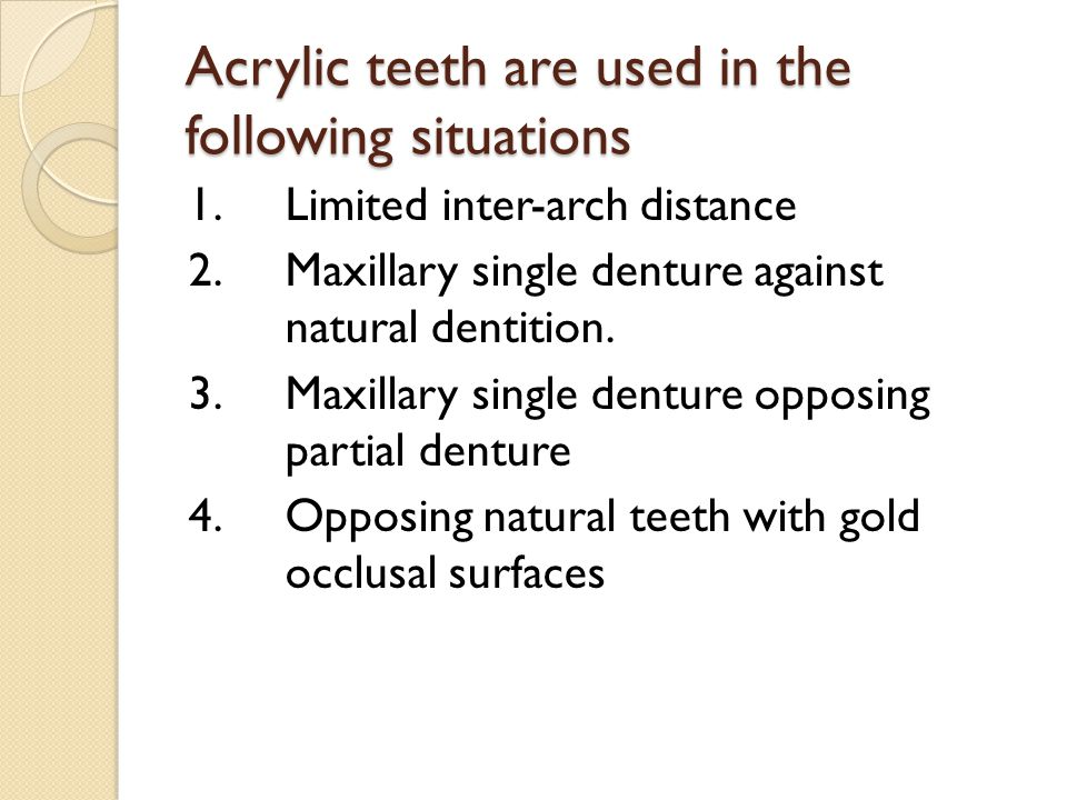 Acrylic teeth are used in the following situations