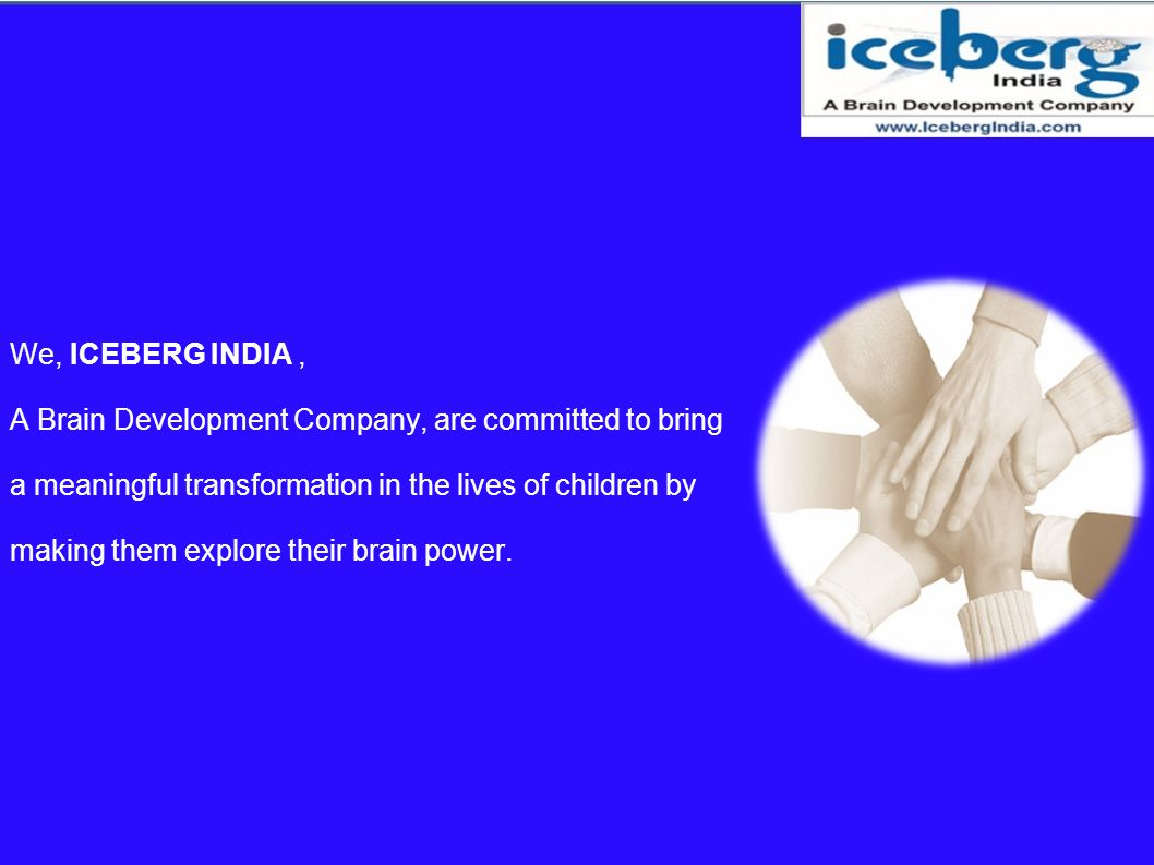 We, ICEBERG INDIA , A Brain Development Company, are committed to bring. a meaningful transformation in the lives of children by.