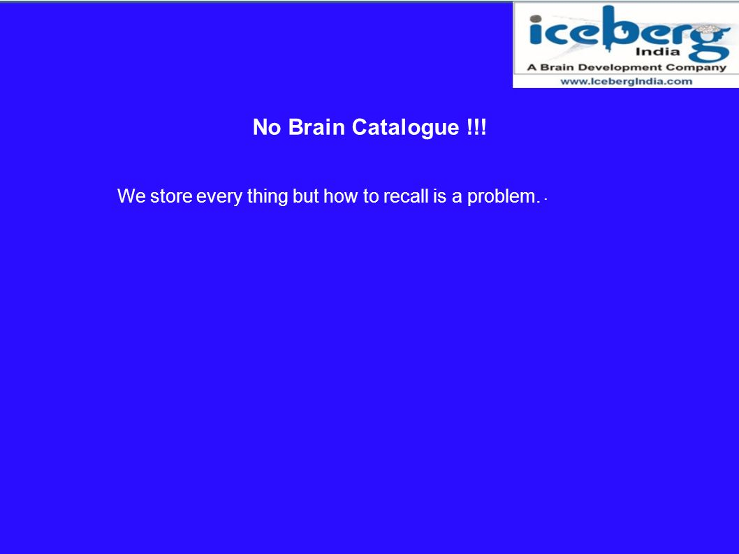No Brain Catalogue !!! We store every thing but how to recall is a problem. .