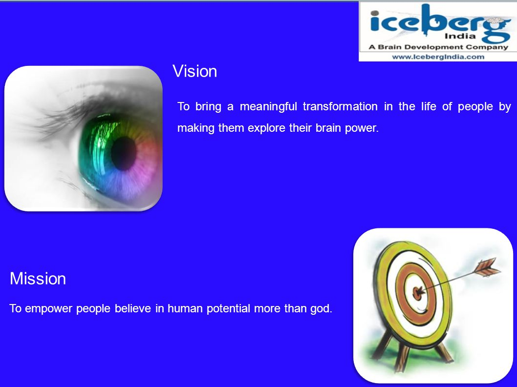 Vision To bring a meaningful transformation in the life of people by making them explore their brain power.