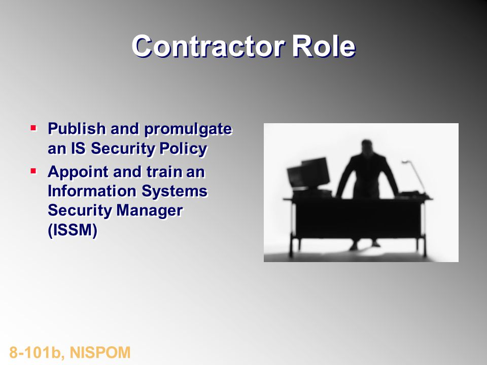 Contractor Role Publish and promulgate an IS Security Policy