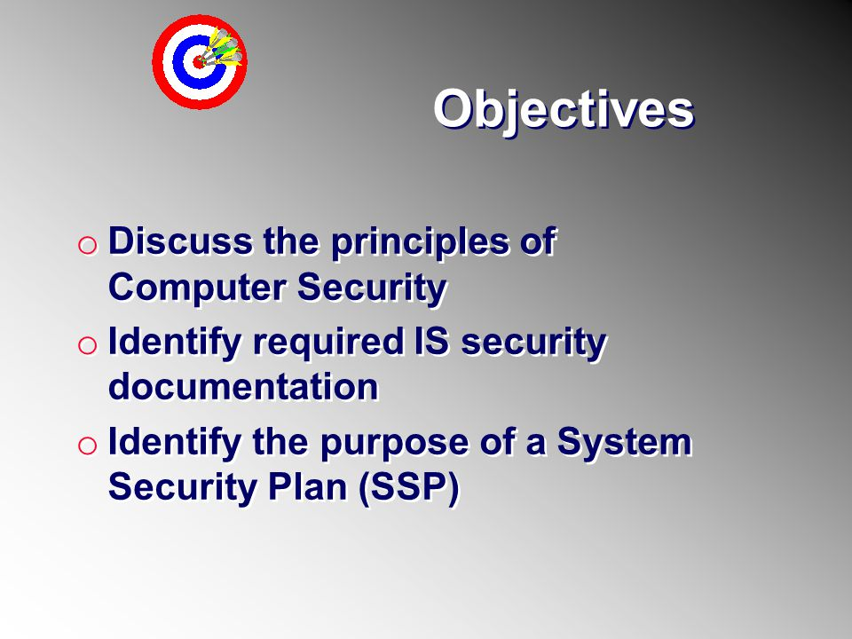 Objectives Discuss the principles of Computer Security