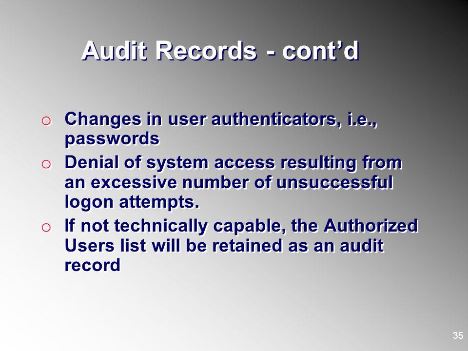 Audit Records - cont'd Changes in user authenticators, i.e., passwords