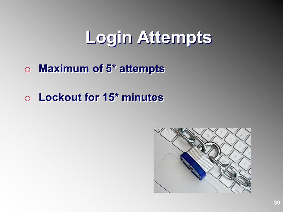 Login Attempts Maximum of 5* attempts Lockout for 15* minutes
